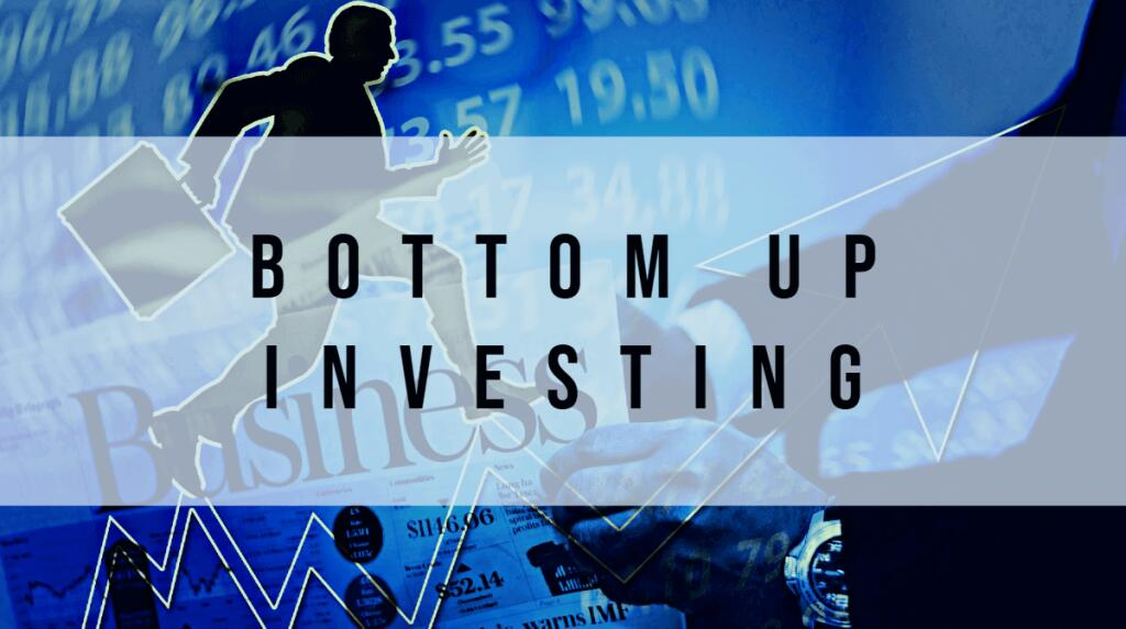 Bottom up investing